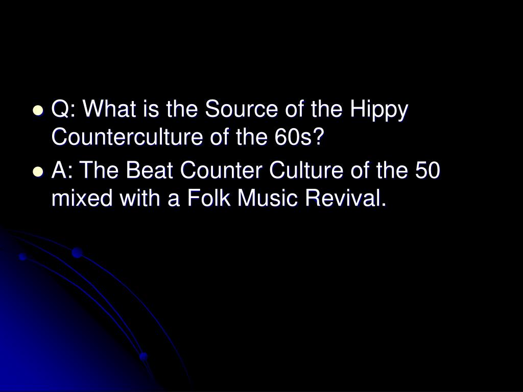 Q: What is the Source of the Hippy Counterculture of the 60s?