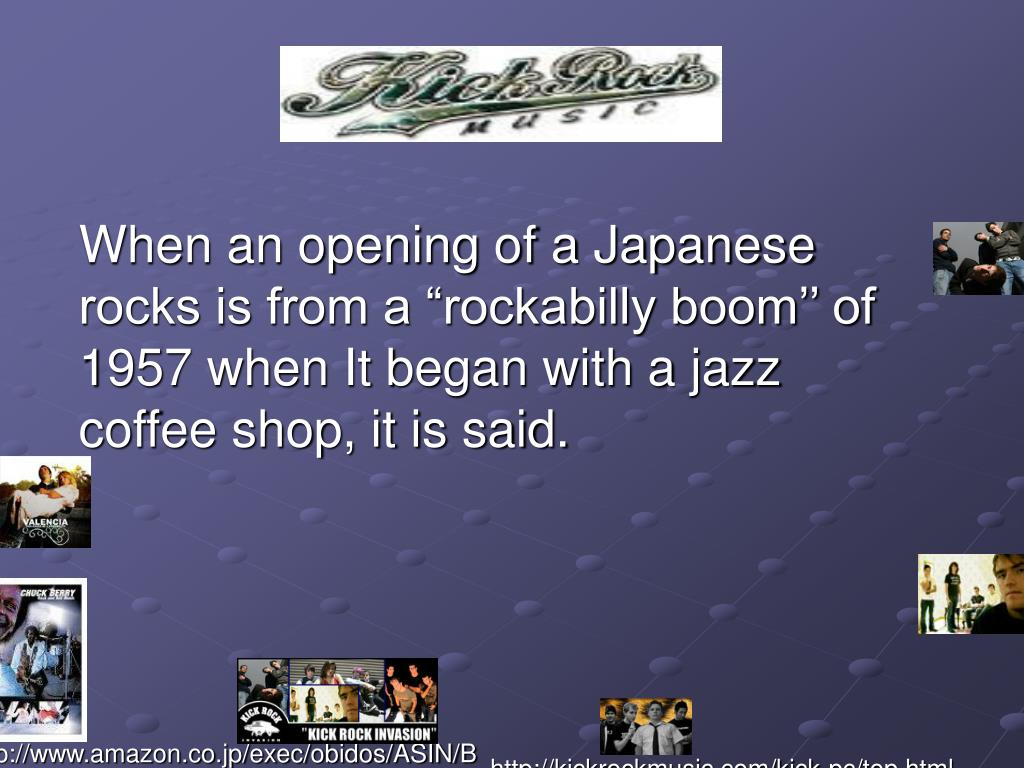 "When an opening of a Japanese rocks is from a ""rockabilly boom'' of 1957 when It began with a jazz coffee shop, it is said."
