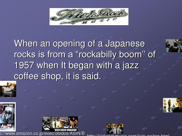 "When an opening of a Japanese rocks is from a ""rockabilly boom'' of 1957 when It began with a ..."