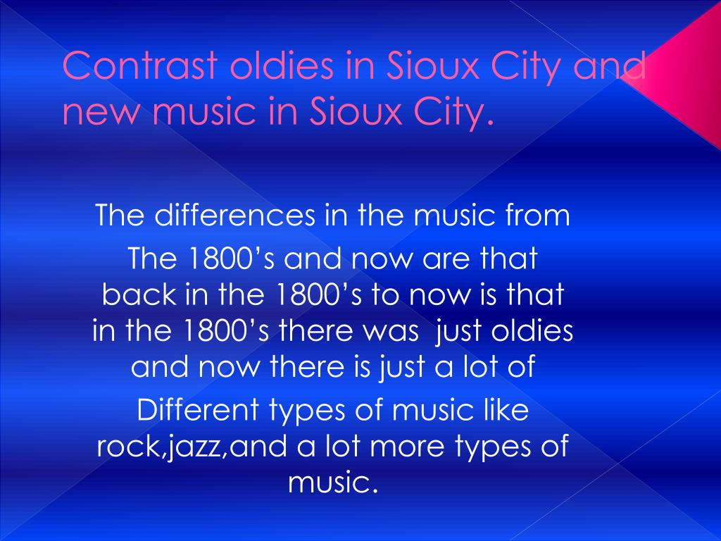 Contrast oldies in Sioux City and new music in Sioux City.