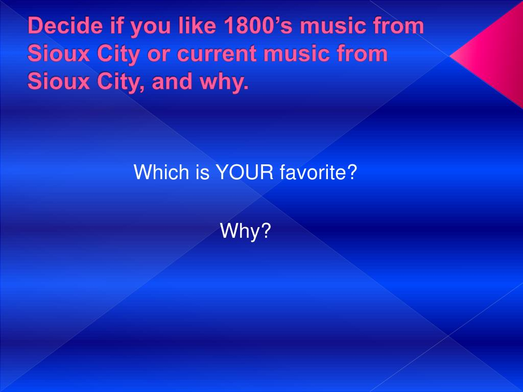 Decide if you like 1800's music from Sioux City or current music from Sioux City, and why.