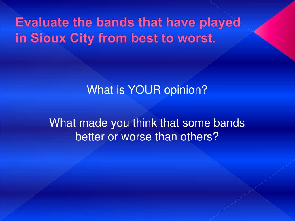 Evaluate the bands that have played in Sioux City from best to worst.