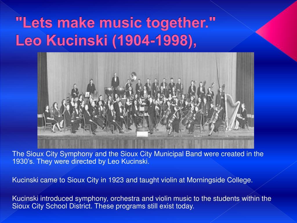 """""""Lets make music together."""" Leo Kucinski (1904-1998),"""