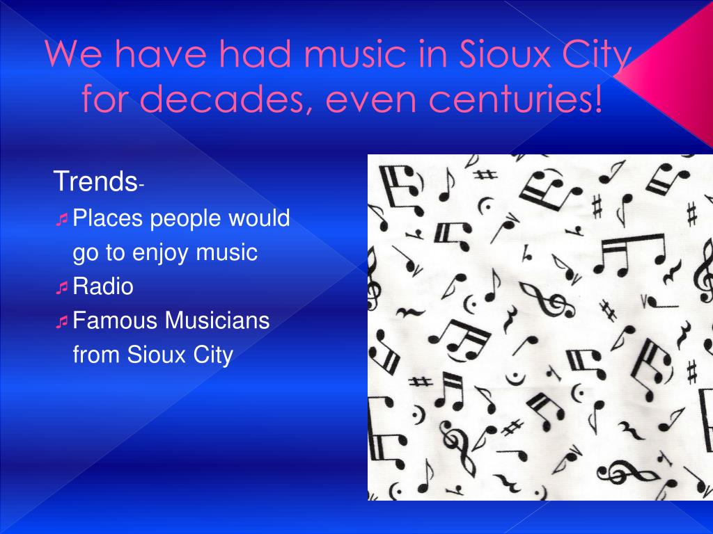We have had music in Sioux City for decades, even centuries!
