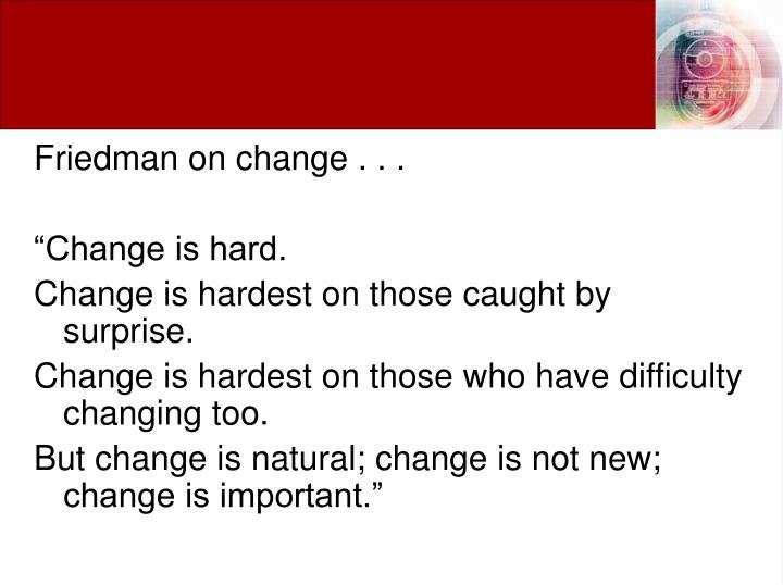 Friedman on change . . .