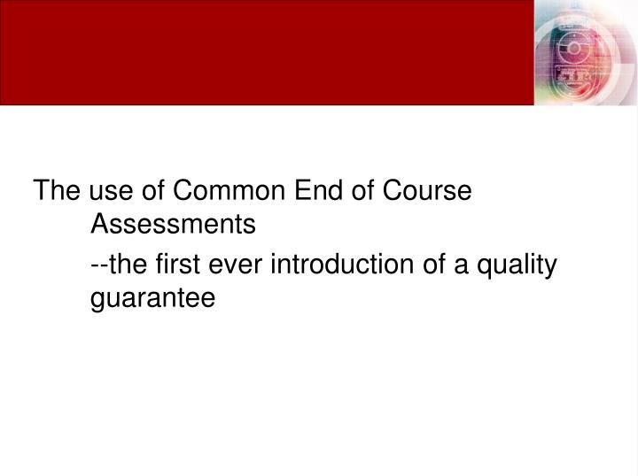 The use of Common End of Course Assessments