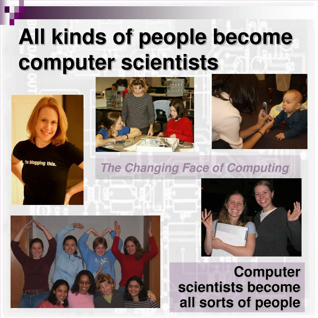 All kinds of people become computer scientists