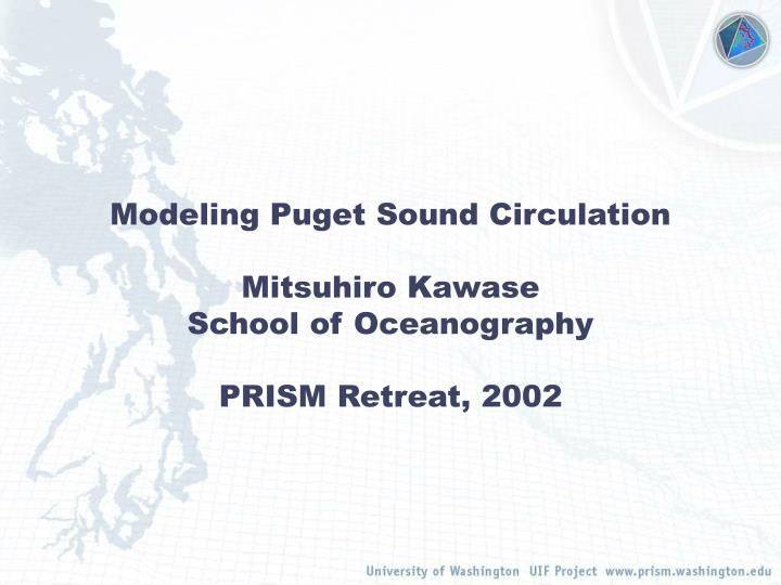 Modeling puget sound circulation mitsuhiro kawase school of oceanography prism retreat 2002 l.jpg