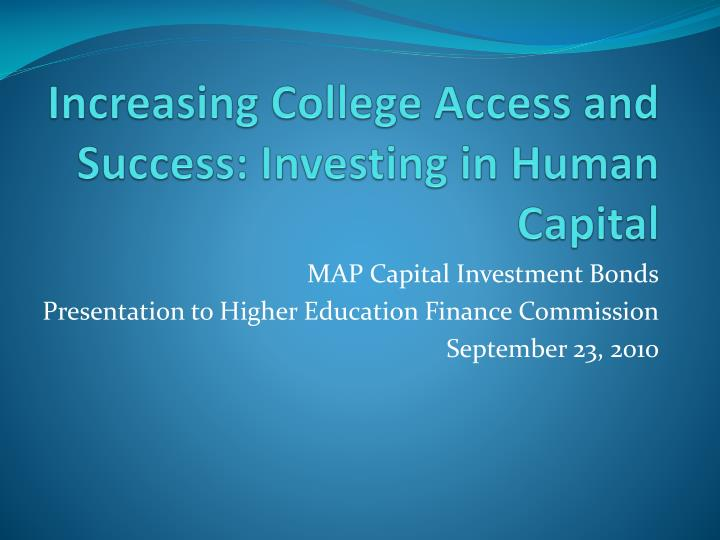 Increasing college access and success investing in human capital l.jpg
