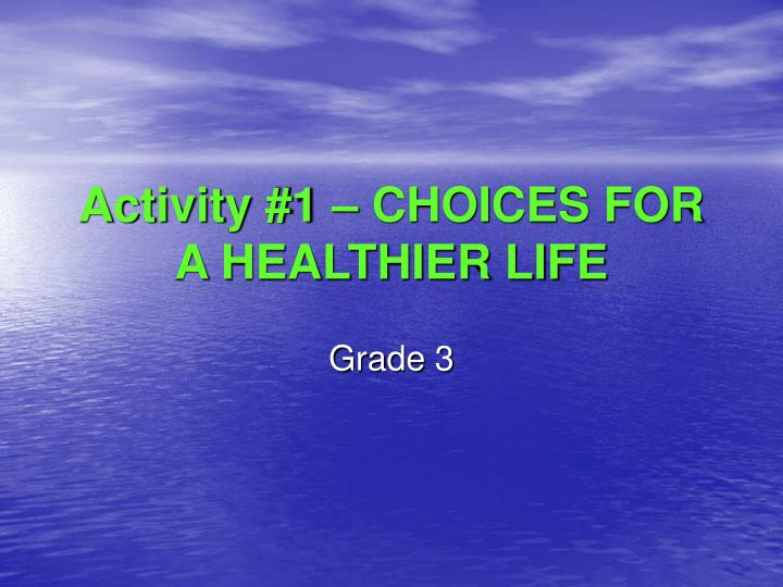 Activity #1 – CHOICES FOR A HEALTHIER LIFE