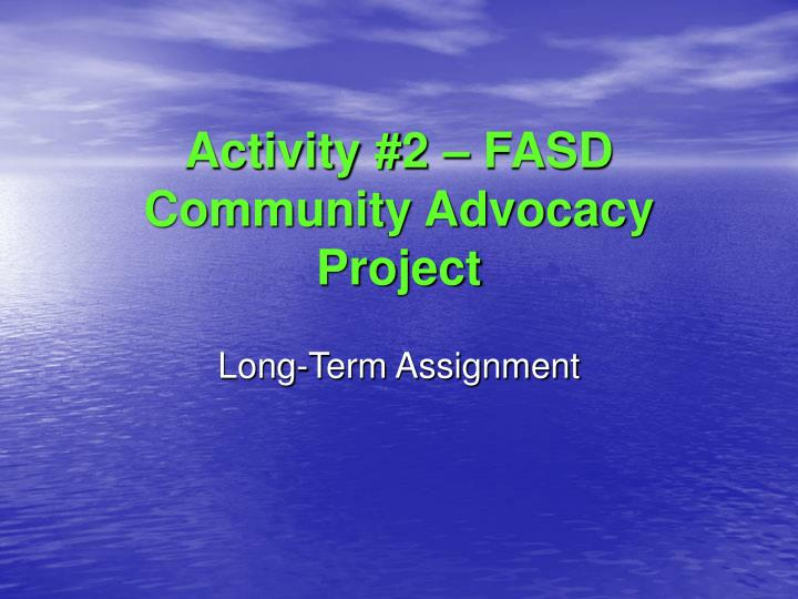 Activity #2 – FASD Community Advocacy Project