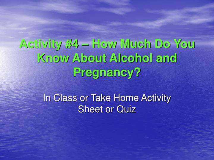 Activity #4 – How Much Do You Know About Alcohol and Pregnancy?