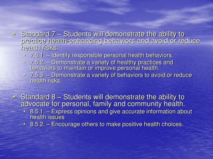 Standard 7 – Students will demonstrate the ability to practice health-enhancing behaviors and avoid or reduce health risks.