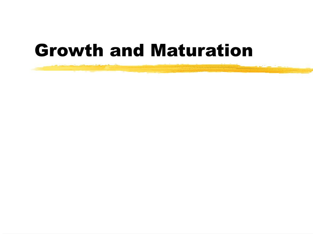 growth and maturation