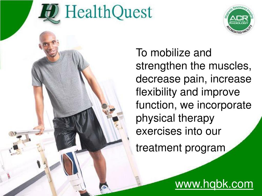 To mobilize and strengthen the muscles, decrease pain, increase flexibility and improve function, we incorporate physical therapy exercises into our treatment program