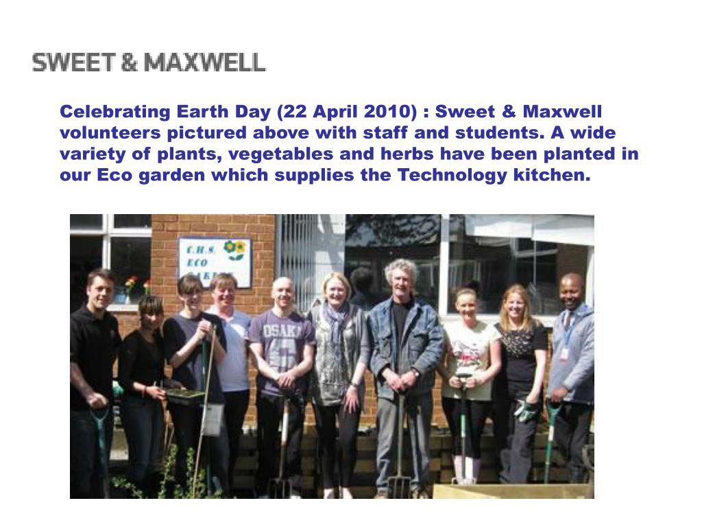 Celebrating Earth Day (22 April 2010) : Sweet & Maxwell volunteers pictured above with staff and students. A wide variety of plants, vegetables and herbs have been planted in our Eco garden which supplies the Technology kitchen.