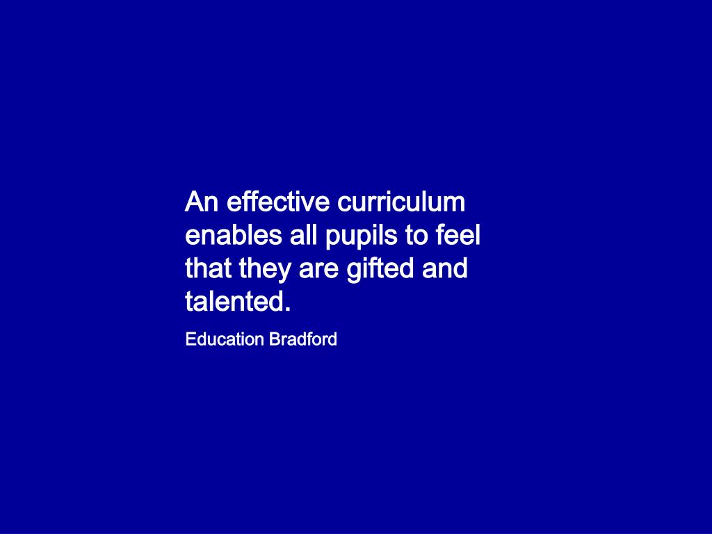 An effective curriculum enables all pupils to feel that they are gifted and talented.