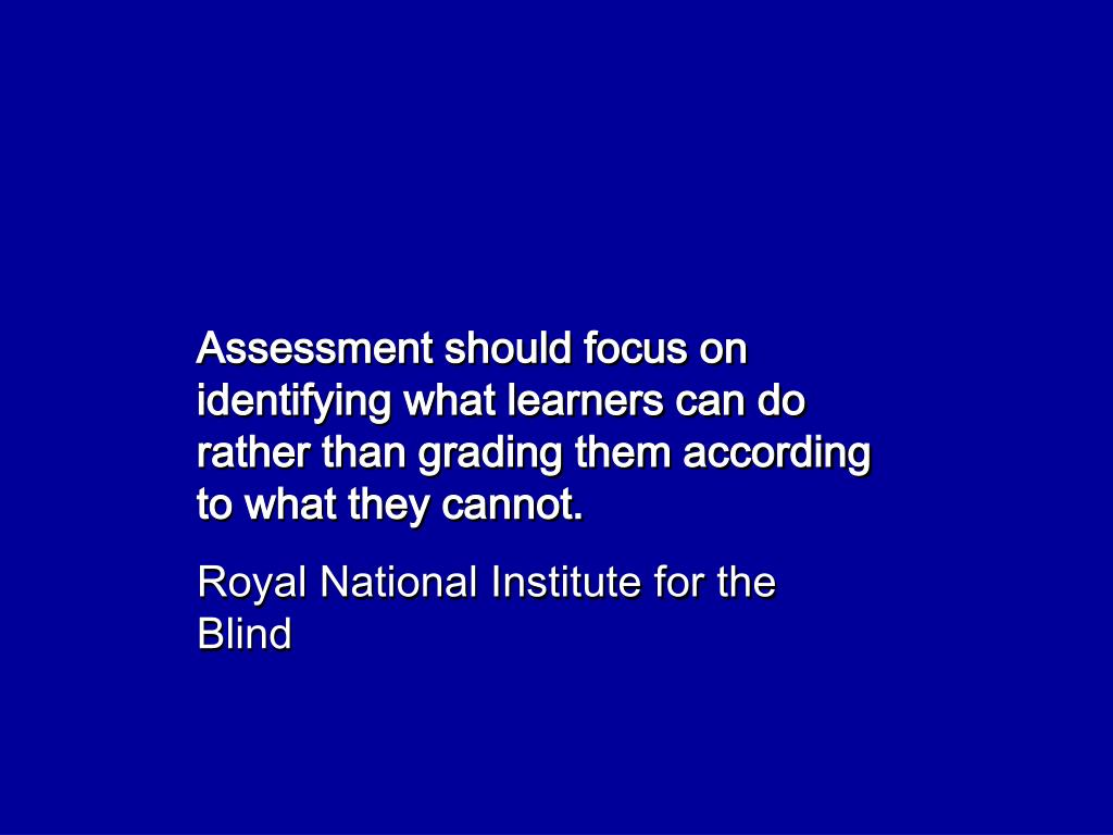 Assessment should focus on identifying what learners can do rather than grading them according to what they cannot.