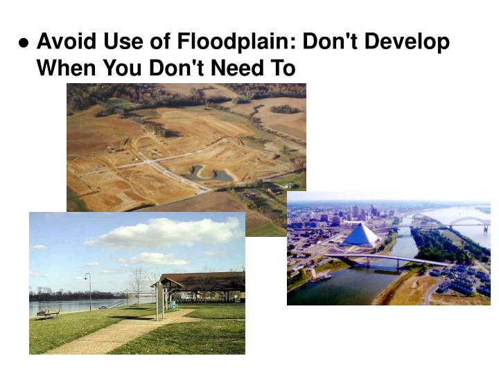 Avoid Use of Floodplain: Don't Develop When You Don't Need To