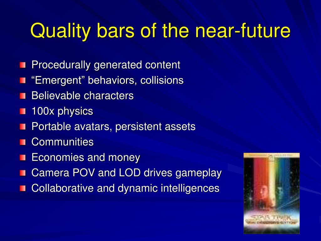 Quality bars of the near-future