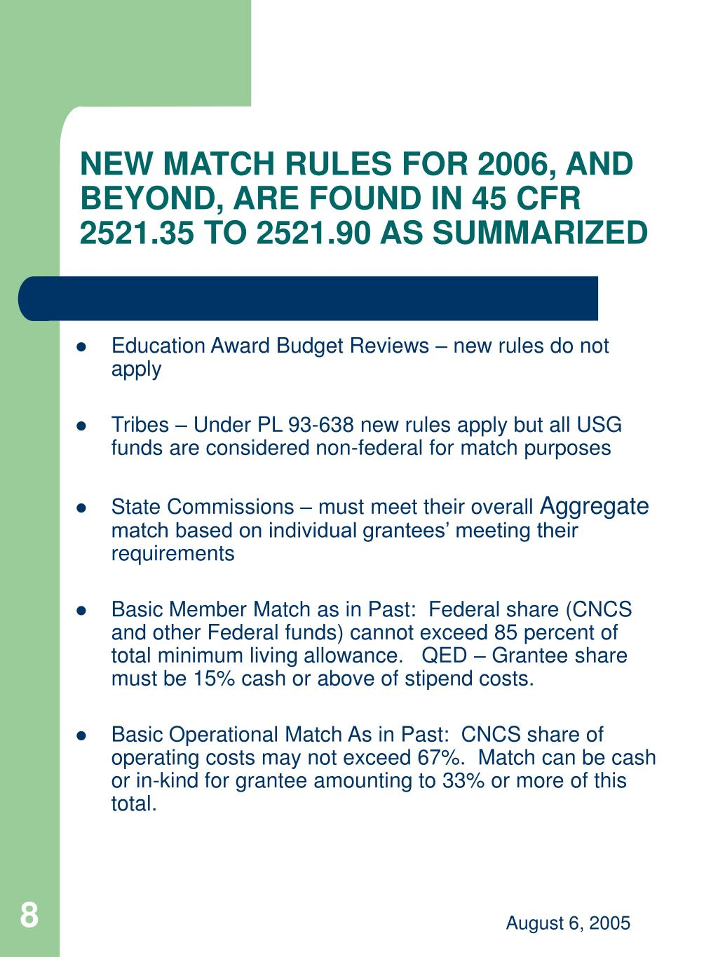 NEW MATCH RULES FOR 2006, AND BEYOND, ARE FOUND IN 45 CFR 2521.35 TO 2521.90 AS SUMMARIZED