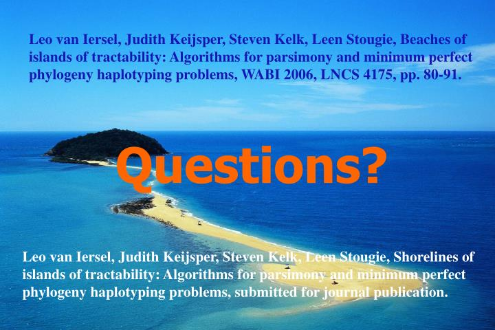 Leo van Iersel, Judith Keijsper, Steven Kelk, Leen Stougie, Beaches of islands of tractability: Algorithms for parsimony and minimum perfect phylogeny haplotyping problems, WABI 2006, LNCS 4175, pp. 80-91.