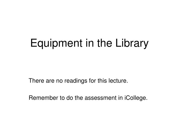 Equipment in the library