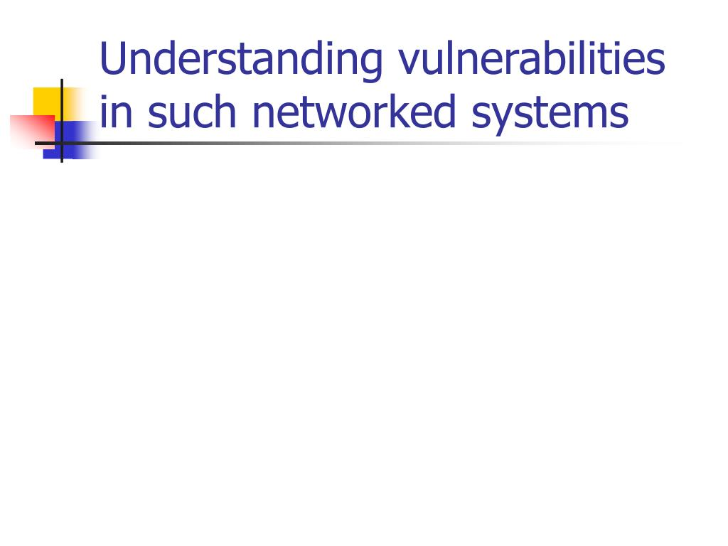 Understanding vulnerabilities in such networked systems
