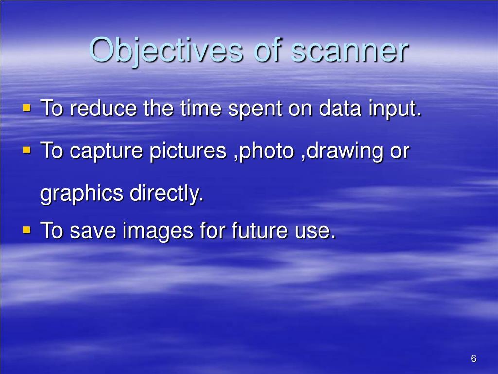 Objectives of scanner