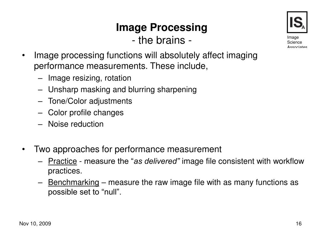 Image processing functions will absolutely affect imaging performance measurements. These include,