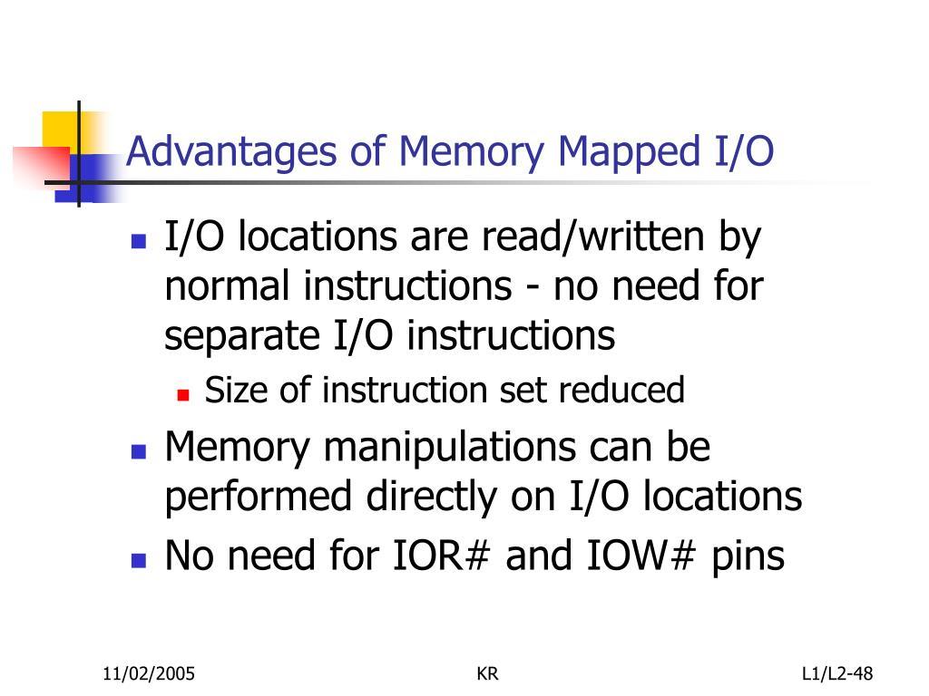 Advantages of Memory Mapped I/O