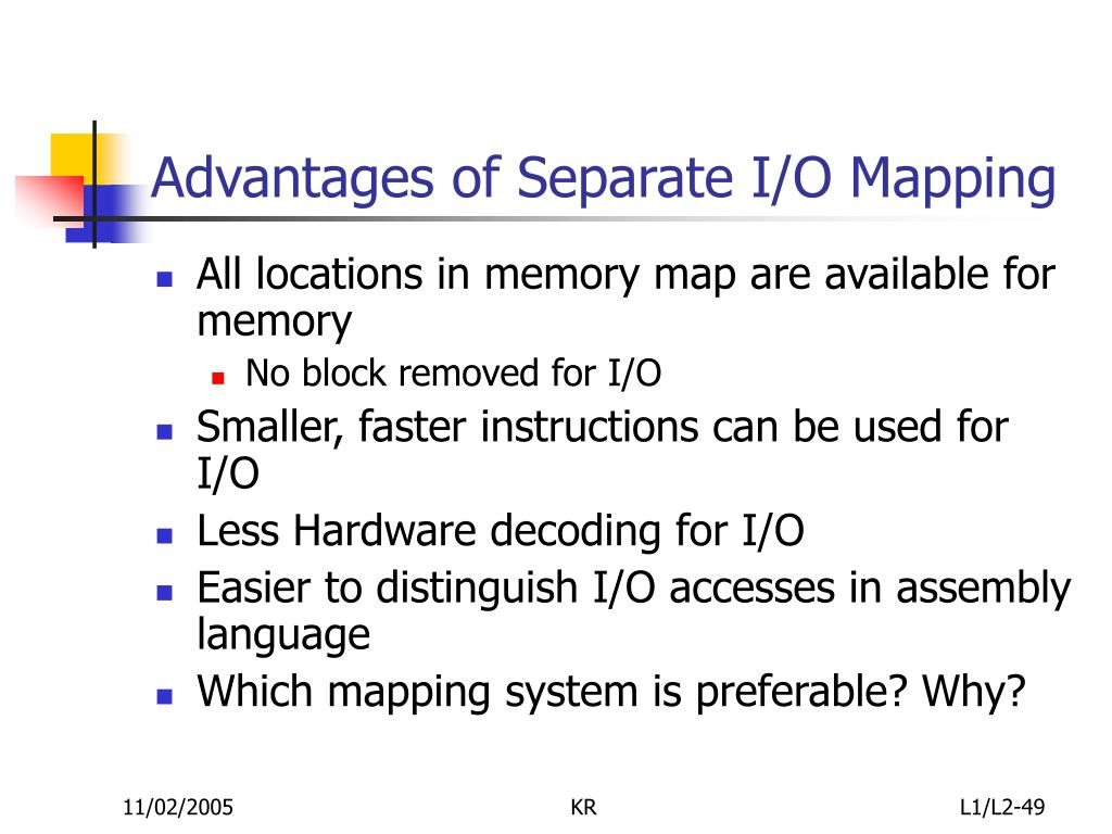 Advantages of Separate I/O Mapping