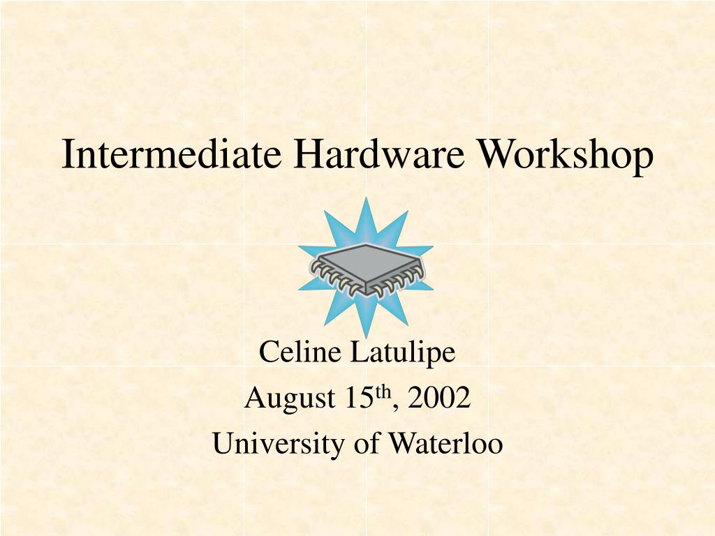 Intermediate Hardware Workshop