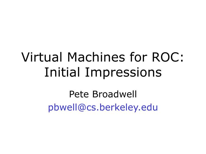 Virtual machines for roc initial impressions
