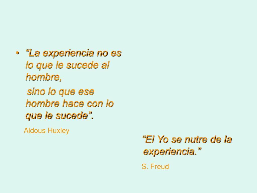 """""""La experiencia no es lo que le sucede al hombre,"""