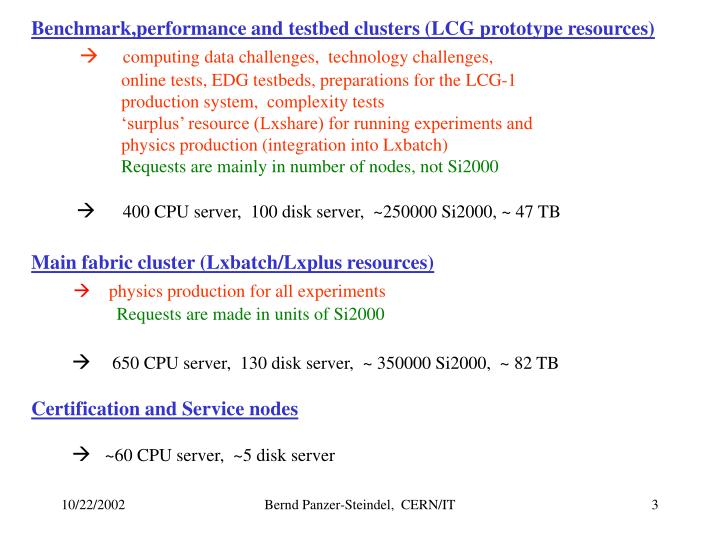 Benchmark,performance and testbed clusters (LCG prototype resources)