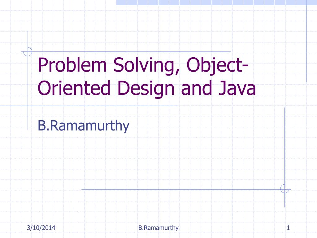 Problem Solving, Object-Oriented Design and Java