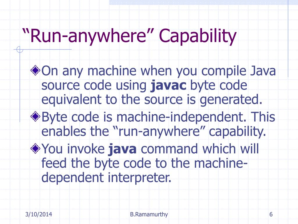 On any machine when you compile Java source code using