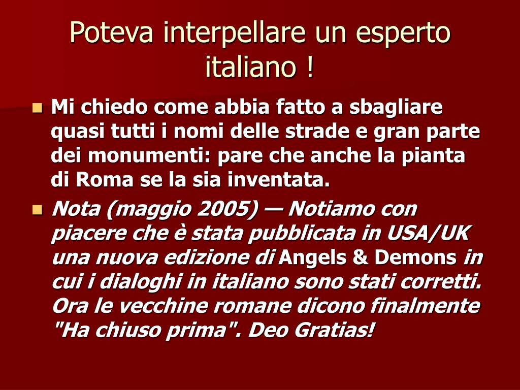 Poteva interpellare un esperto italiano !