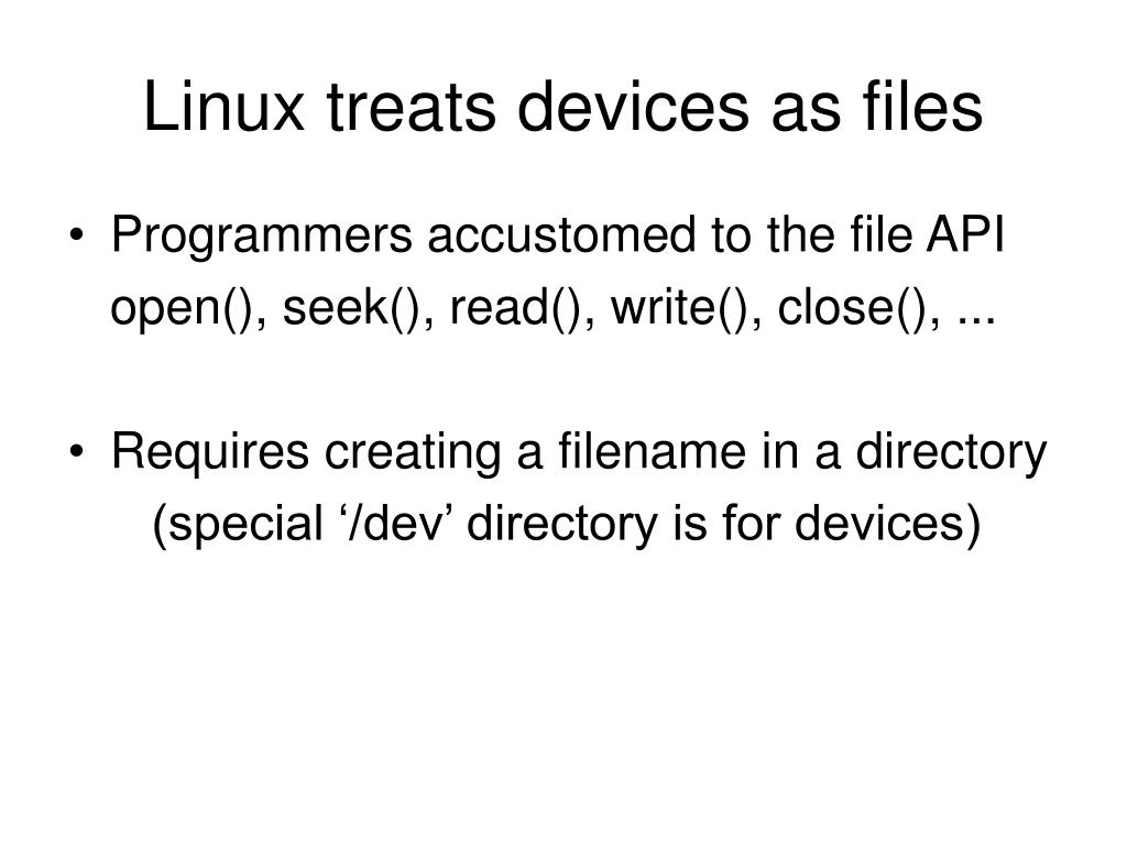 Linux treats devices as files
