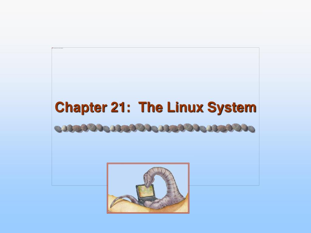 Chapter 21:  The Linux System
