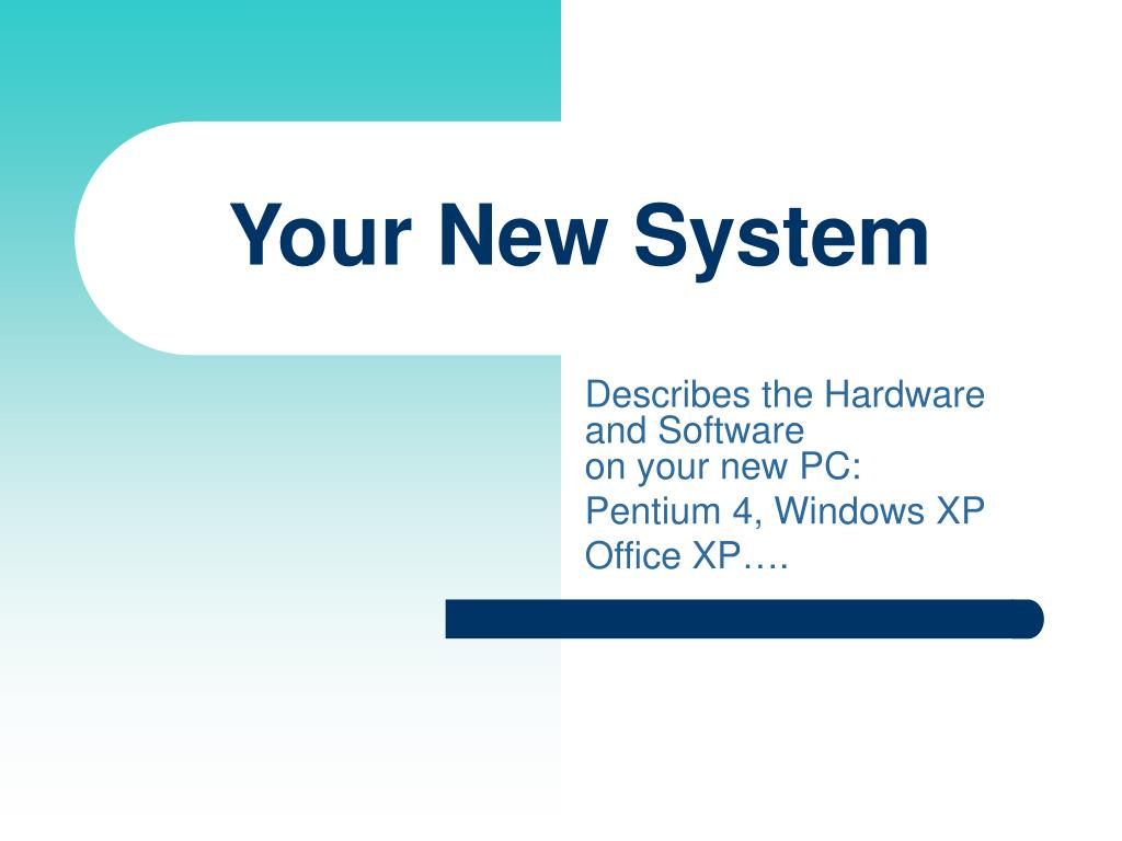 your new system