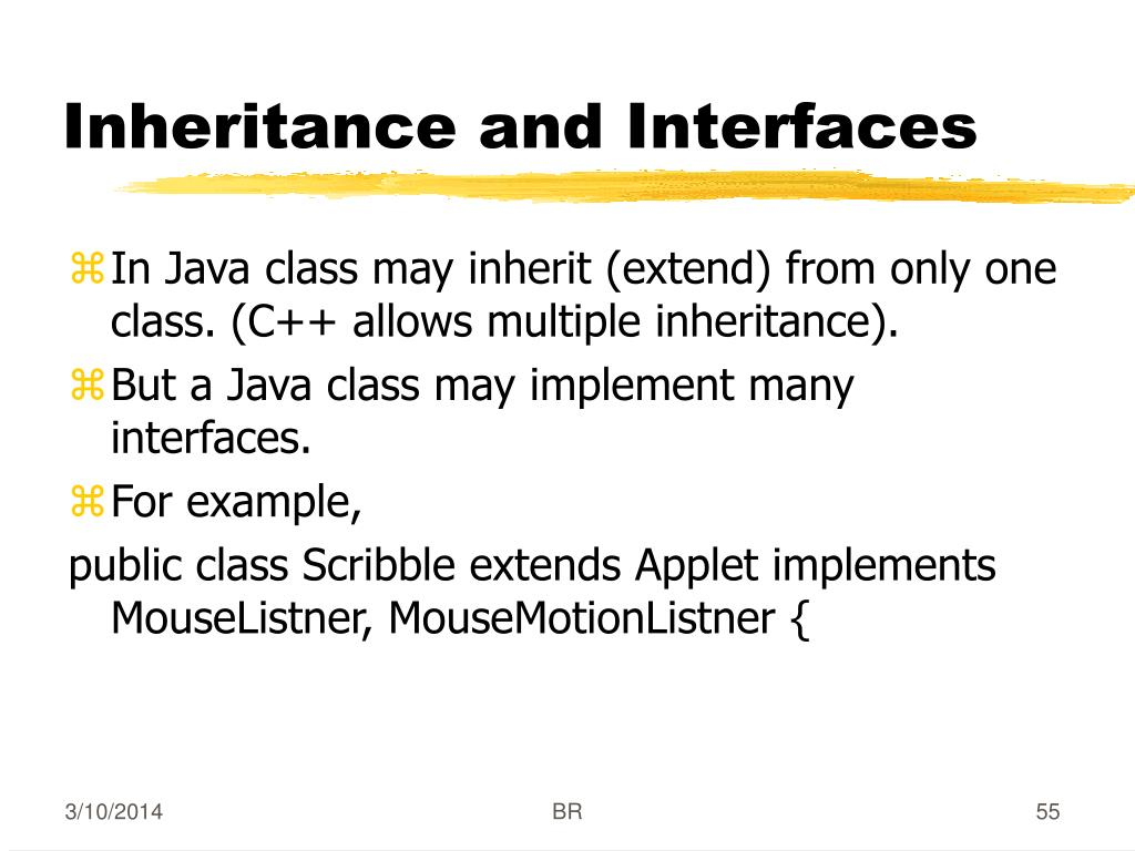 In Java class may inherit (extend) from only one class. (C++ allows multiple inheritance).