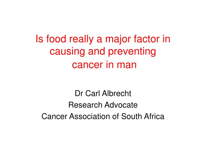 Is food really a major factor in causing and preventing cancer in man l.jpg