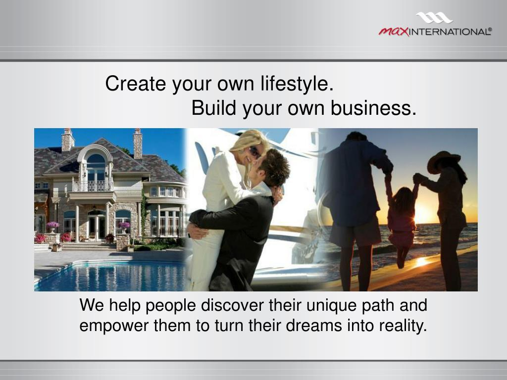Create your own lifestyle.