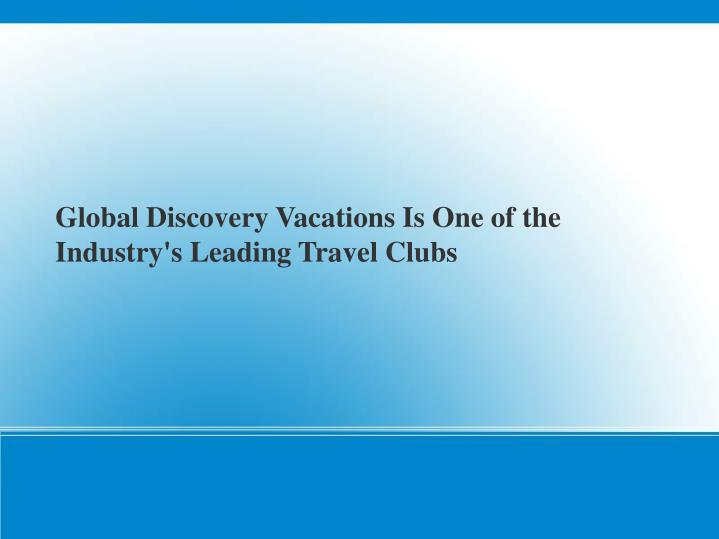 Global Discovery Vacations Is One of the Industry's Leading Travel Clubs