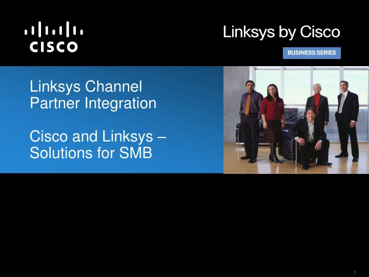 Linksys channel partner integration cisco and linksys solutions for smb