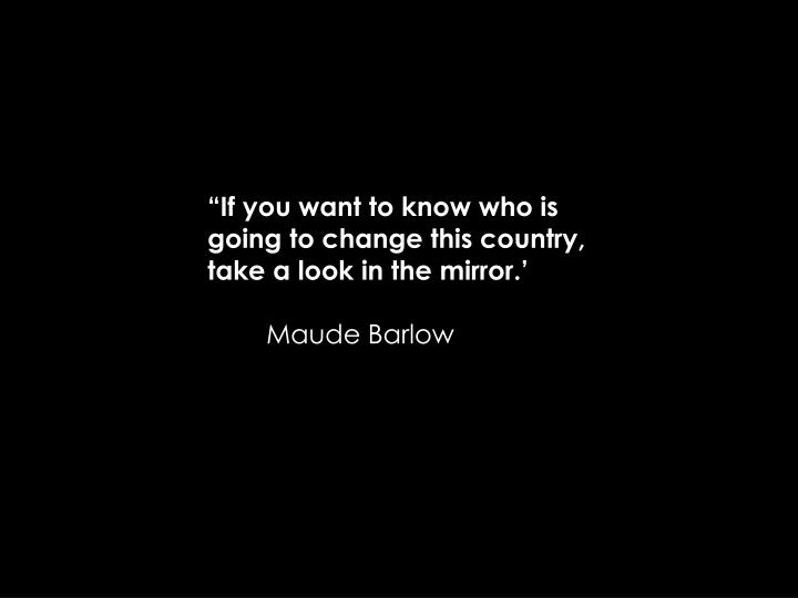If you want to know who is going to change this country, take a look in the mirror.
