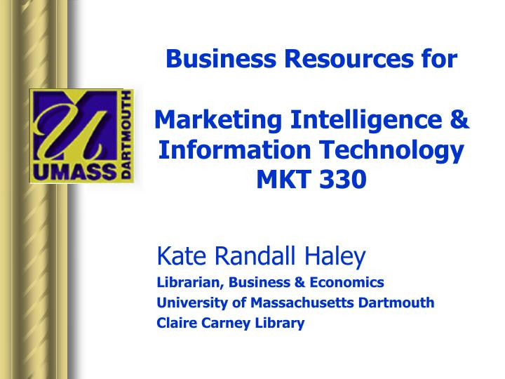 Business resources for marketing intelligence information technology mkt 330