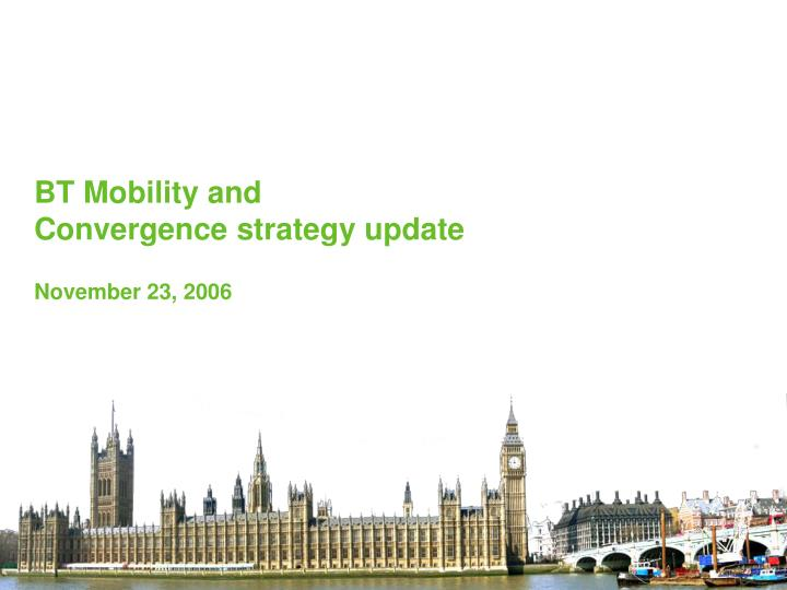 Bt mobility and convergence strategy update november 23 2006